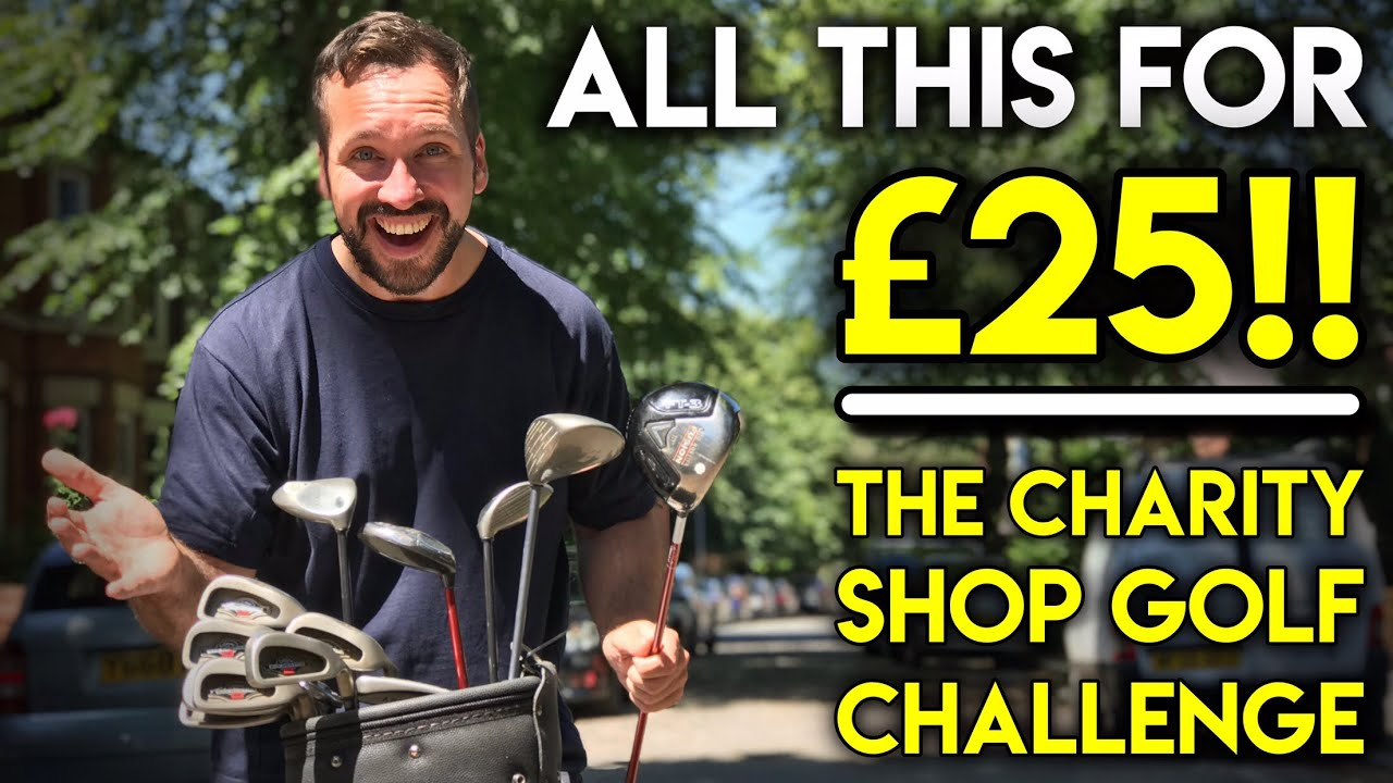 All This For 25 Charity Shop Golf Challenge Youtube