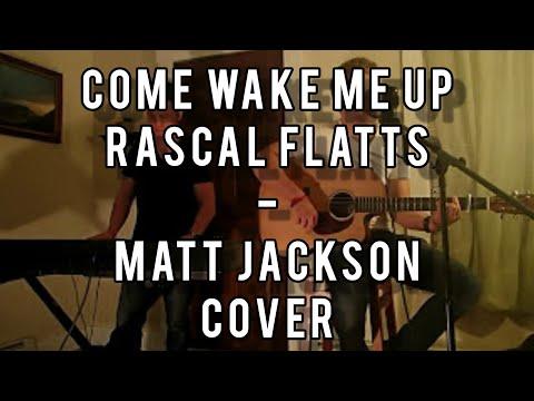 Come Wake Me Up - Rascal Flatts  (Matt Jackson Cover)