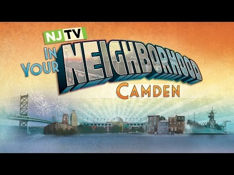 NJTV In Your Neighborhood Special: Camden