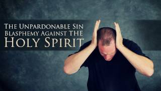 The Unpardonable Sin - Blasphemy Against the Holy Spirit