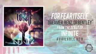 For Fear Itself - Dreamer, Benz, or Bentley (INFINITE EP AVAILABLE NOW) Swimming With Sharks Records