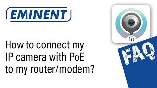 How to connect my Eminent IP camera with PoE to my router/modem?