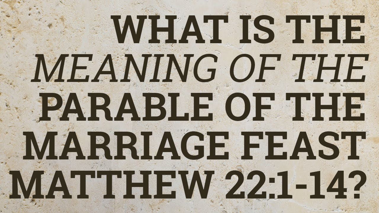 What Is the Meaning of the Parable of the Marriage Feast Matthew 22:1-14?
