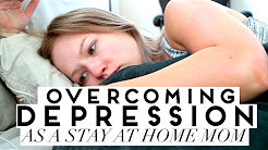 ? BEST Tips To Overcome Depression As A Stay At Home Mom