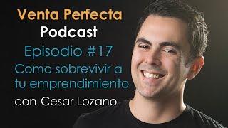 Venta Perfecta Podcast Episodio # 17  Como sobrevivir a tu emprendimiento con Cesar Lozano