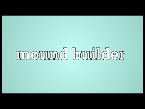Mound builder Meaning
