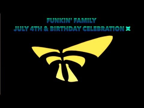 Funkin Family July 4th & Birthday Celebration