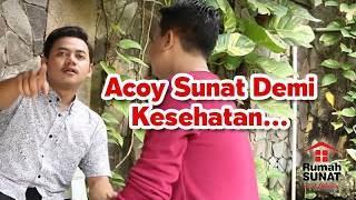 Acoy Sunat Demi Kesehatan - RUMAH SUNATAN
