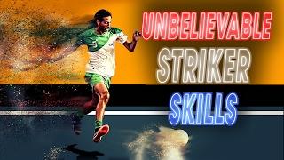 UNBELIEVABLE STRIKER SKILLS p.2