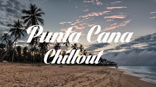 Relax Now: Beautiful PUNTA CANA Chillout and Lounge Mix Del Mar