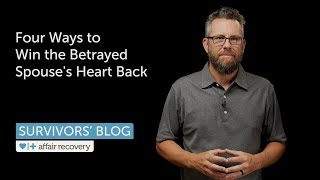 Four Ways to Wİn the Betrayed Spouse's Heart Back