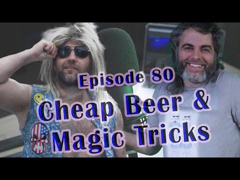 Cheap Beer & Magic Tricks - Guy & Harley Podcast # 80