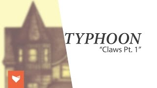 "Typhoon - ""Claws Pt. 1"""
