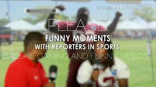 10 FUNNY MOMENTS WITH REPORTERS IN SPORTS/FUNNY VIDEOS