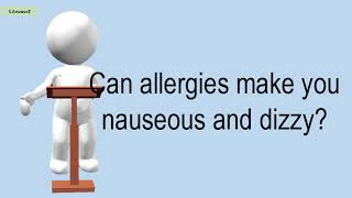 Can Allergies Make You Nauseous And Dizzy?