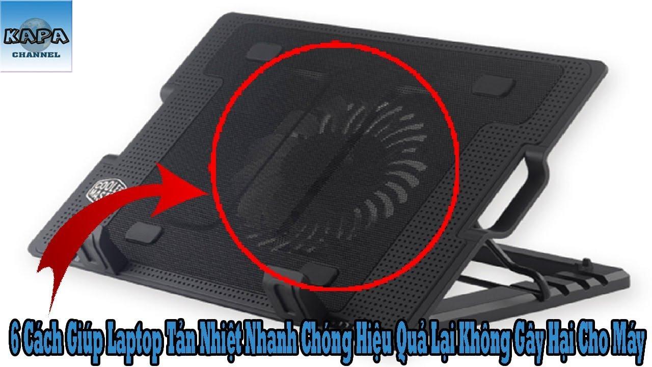 6 Cách Giúp Laptop Tản Nhiệt Nhanh Chóng Hiệu Quả Lại Không Gây Hại Cho Máy – KAPA Channel