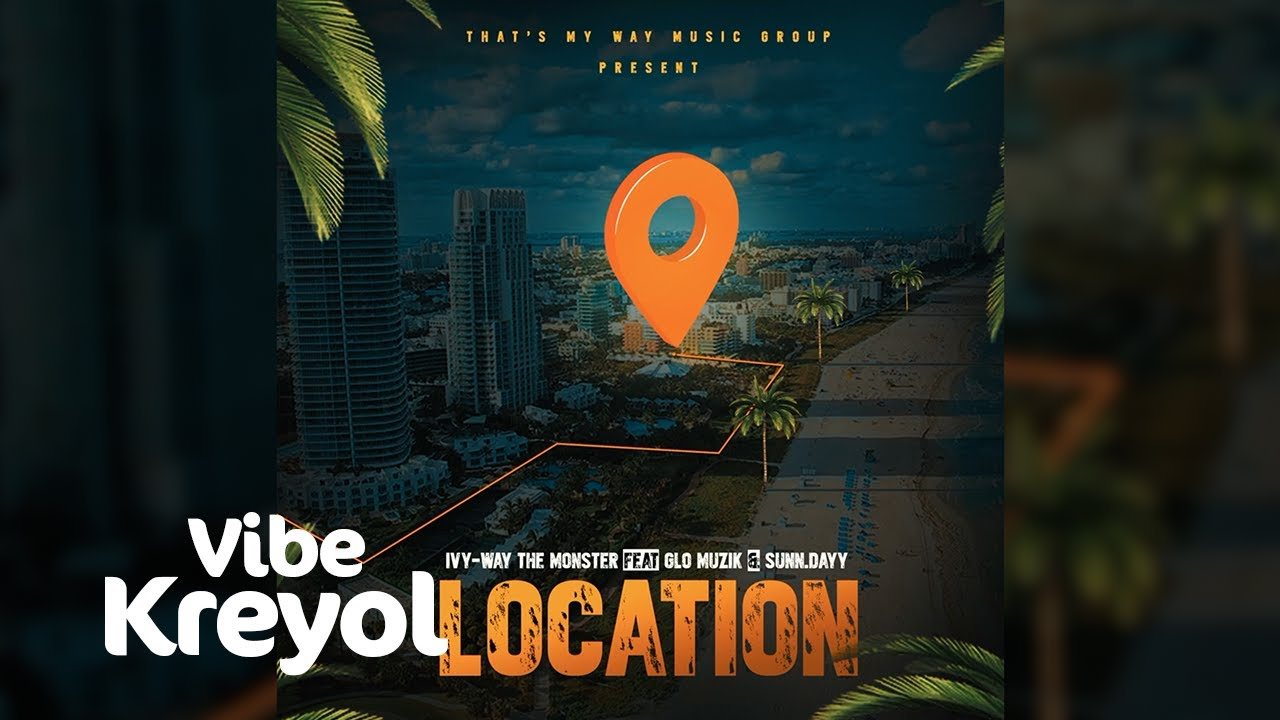 Ivy-Way The Monster Feat. Glo Muzik & Sunn.Dayy - Location [Official Audio]
