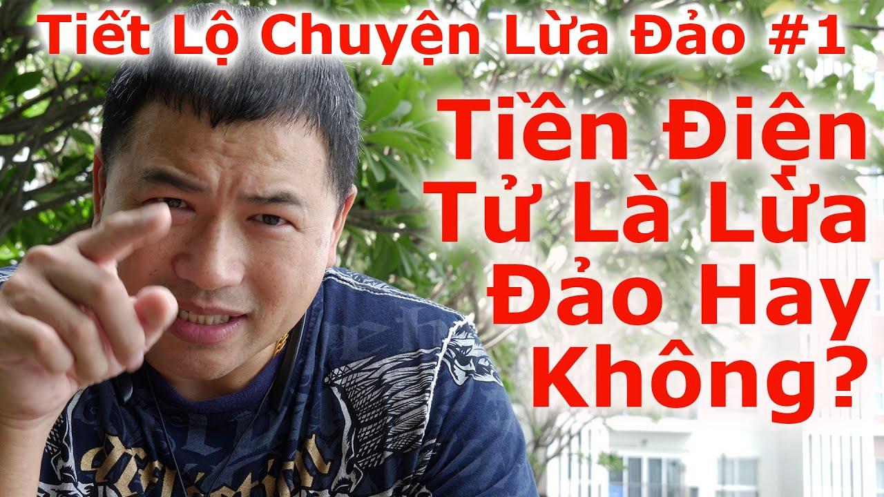 Tiết Lộ Chuyện Lừa Đảo #1 – Tiền Điện Tử Là Lừa Đảo Hay Không – By Tai Duong