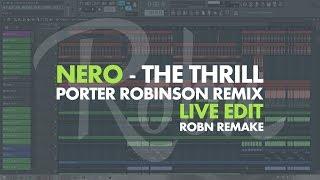 nero the thrill porter robinson remix live edit robn remake