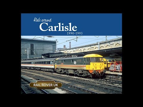 RailRover UK No 5 Rails Around Carlisle 1990 - 1993 By Rail Rover UK - Railway Video