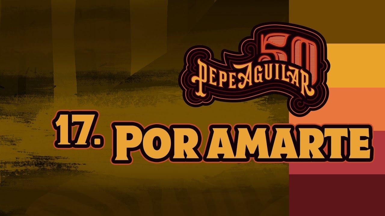 Pepe Aguilar 50 - Cápsula 17 - Por Amarte