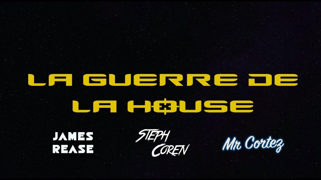 LA GUERRE DE LA HOUSE (MAY THE 4TH BE WITH YOU) James Rease B2B Steph Coren B2B Mr Cortez