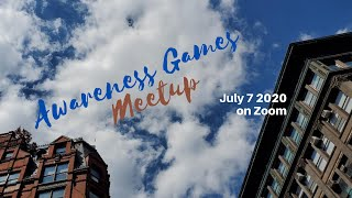 Awareness Games and Meditations Meetup 07-07-2020