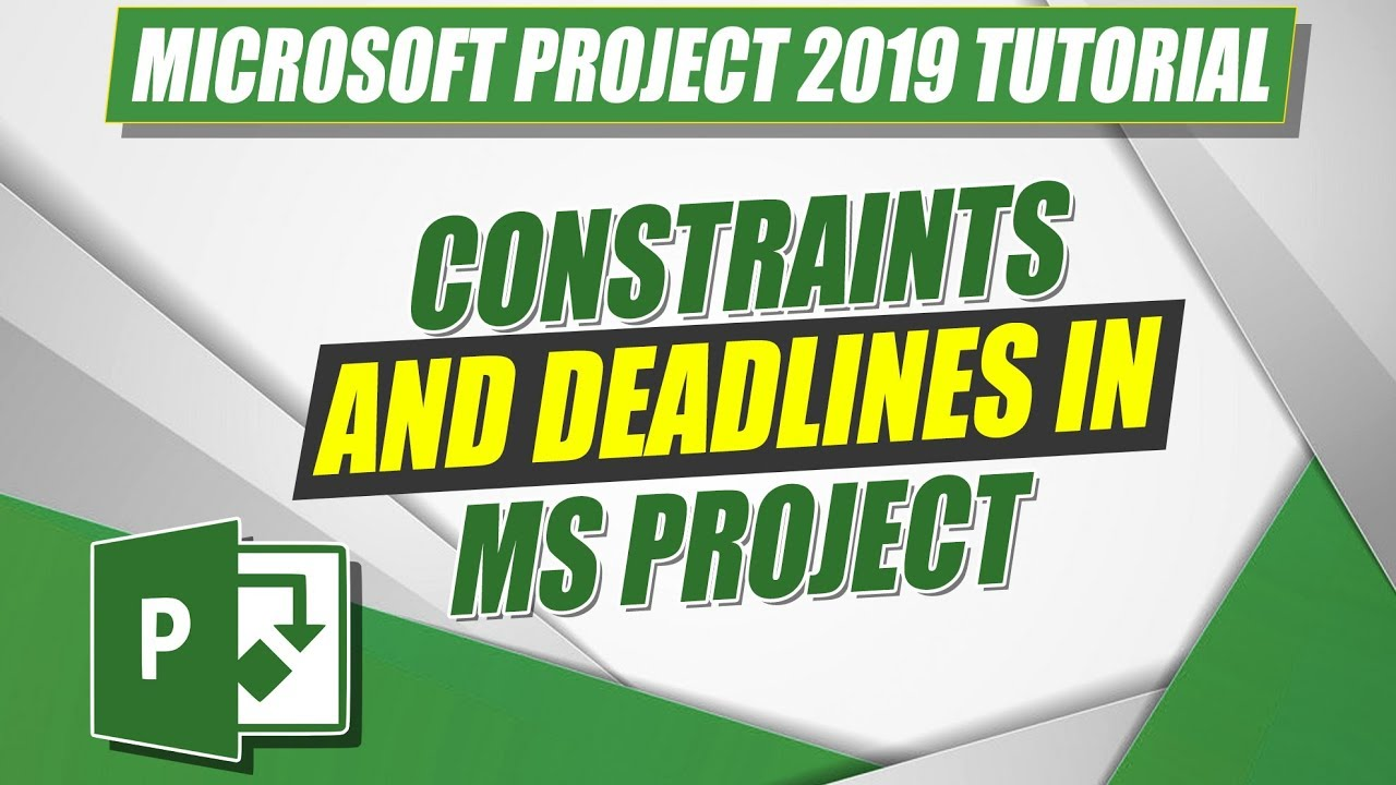 Microsoft Project 2019 Tutorial: Constraints and Deadlines in MS Project