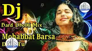 Mohabbat Barsa Dena Tu    Dj Hard Dholki Mix    Hindi Dj Song   YouTube mpeg4