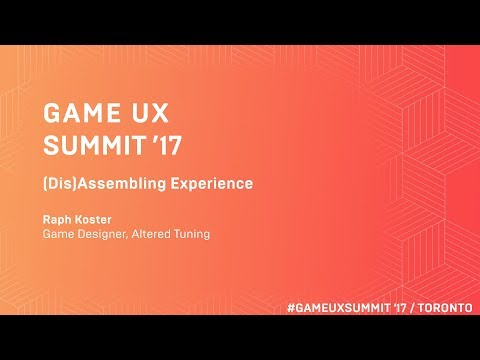 Game UX Summit '17 | Keynote | Raph Koster on (Dis)Assemblin