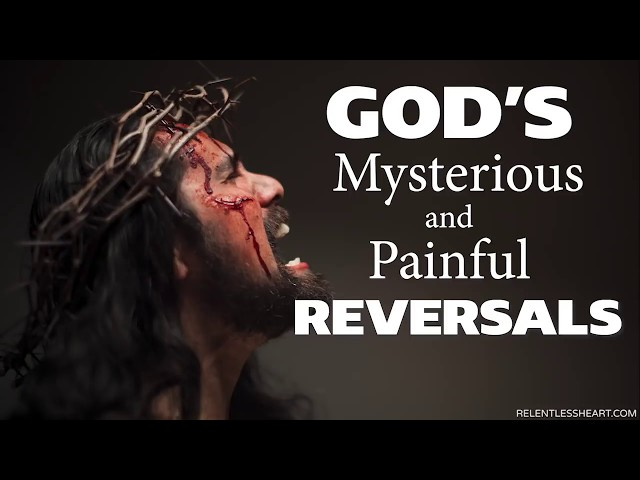 God's Mysterious and Painful REVERSALS