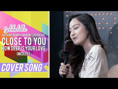 SALSHABILLA - CLOSE TO YOU | HOW DEEP IS YOUR LOVE & NOTHINGS GONNA CHANGE MY LIFE FOR YOU (MEDLEY)