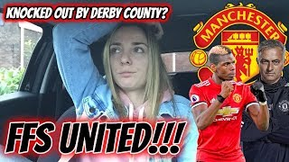 *RANT* MAN UNITED ARE RIDICULOUS - Knocked Out by DERBY COUNTY!