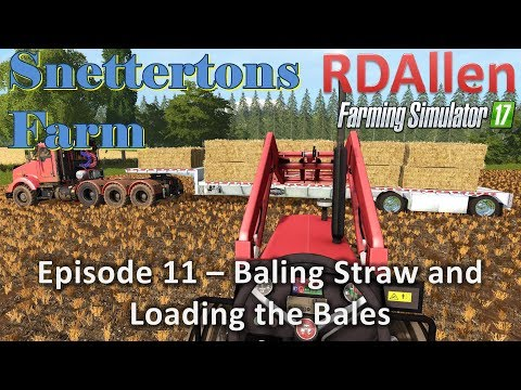 Farming Simulator 17 Snettertons E11 - Bailing Straw and Loading Bales