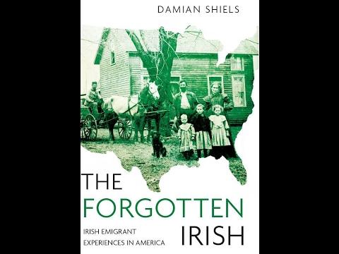 The Forgotten Irish: Irish Emigrant Experiences in America