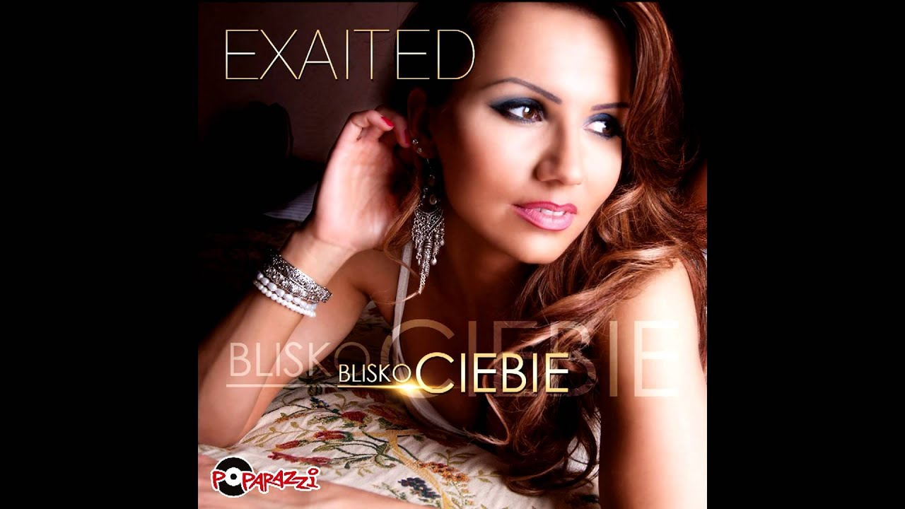 Exaited Blisko Ciebie Radio Edit Nowosc 2013 Youtube
