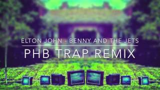 Elton John - Bennie and the Jets (PHB trap remix)