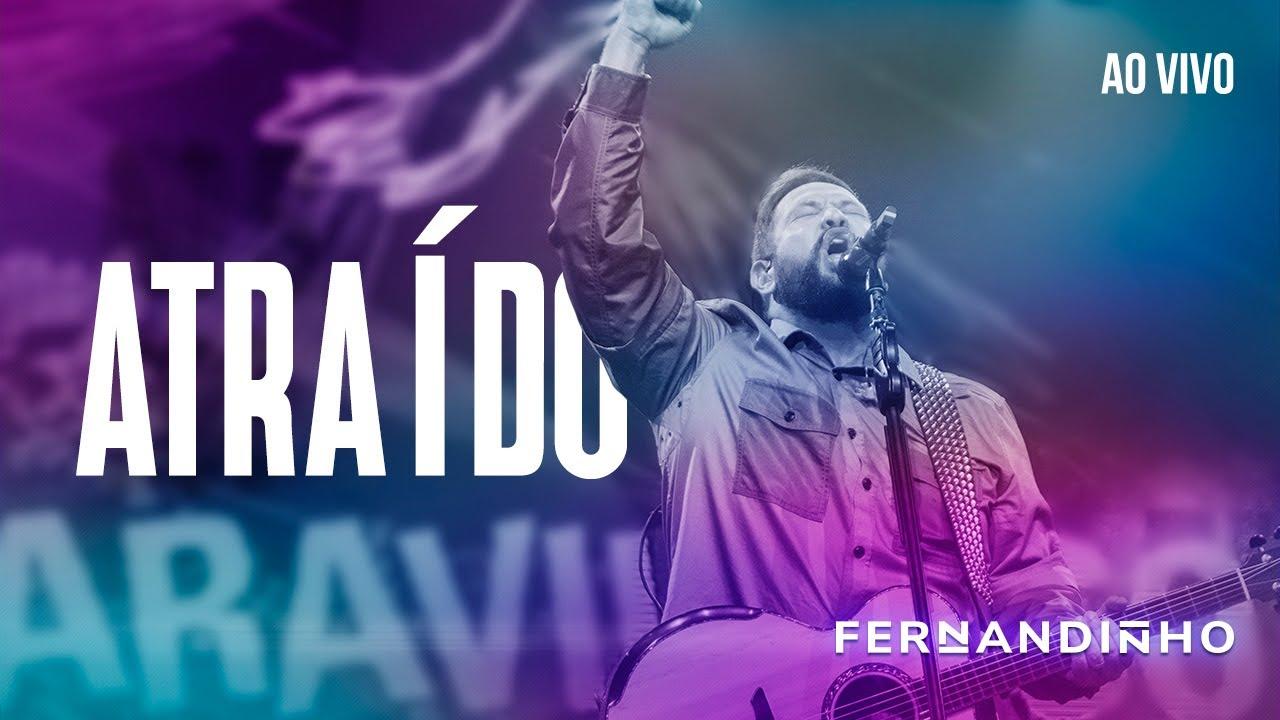 FERNANDINHO | ATRAÍDO [AO VIVO - NOVO ÁLBUM]