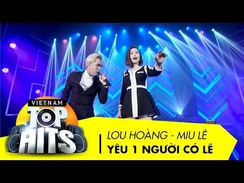 Yêu Một Người Có Lẽ | Lou Hoàng - Miu Lê | Vietnam Top Hits