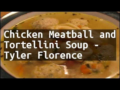 Recipe Chicken Meatball And Tortellini Soup Tyler Florence Youtube
