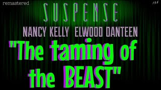 "Psycho-Thriller ""The Taming of the Beast"" • [remastered] • SUSPENSE Best Episodes • ELWOOD DANTEEN"