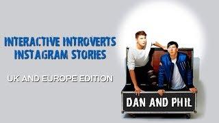 INSTAGRAM STORIES - DAN AND PHIL - ii, uk & europe edition [2018]