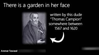 analysis poem there garden her face thomas campion A blazon is a poetic mode where the speaker uses literary devices like metaphor, simile, and hyperbole to describe his or her lover's totally hot bod yep for example, in thomas campion's there is a garden in her face, the speaker compares his lover's eyes to angels and her eyebrows to bended.