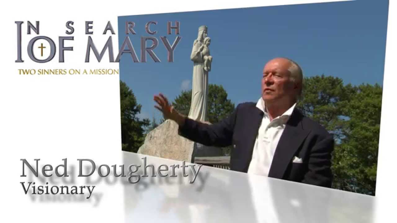 "Ned Dougherty - ""The Virgin Mary appeared to me and showed me ..."