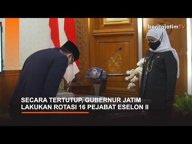 SECARA TERTUTUP, GUBERNUR JATIM LAKUKAN ROTASI 16 PEJABAT ESELON II