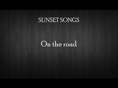 Sunset Song - On The Road (Lyrics)