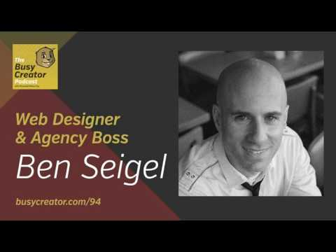 Successful Web Design Projects w/Agency Boss Ben Seigel — The Busy Creator Podcast 94 (audio-only)