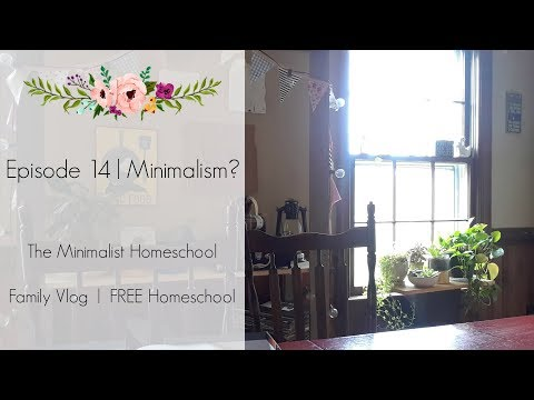 Episode 14 | Minimalism? | The Minimalist Homeschool