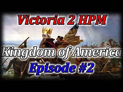 Let's Play Victoria 2 HPM Kingdom of America Episode 2 (The