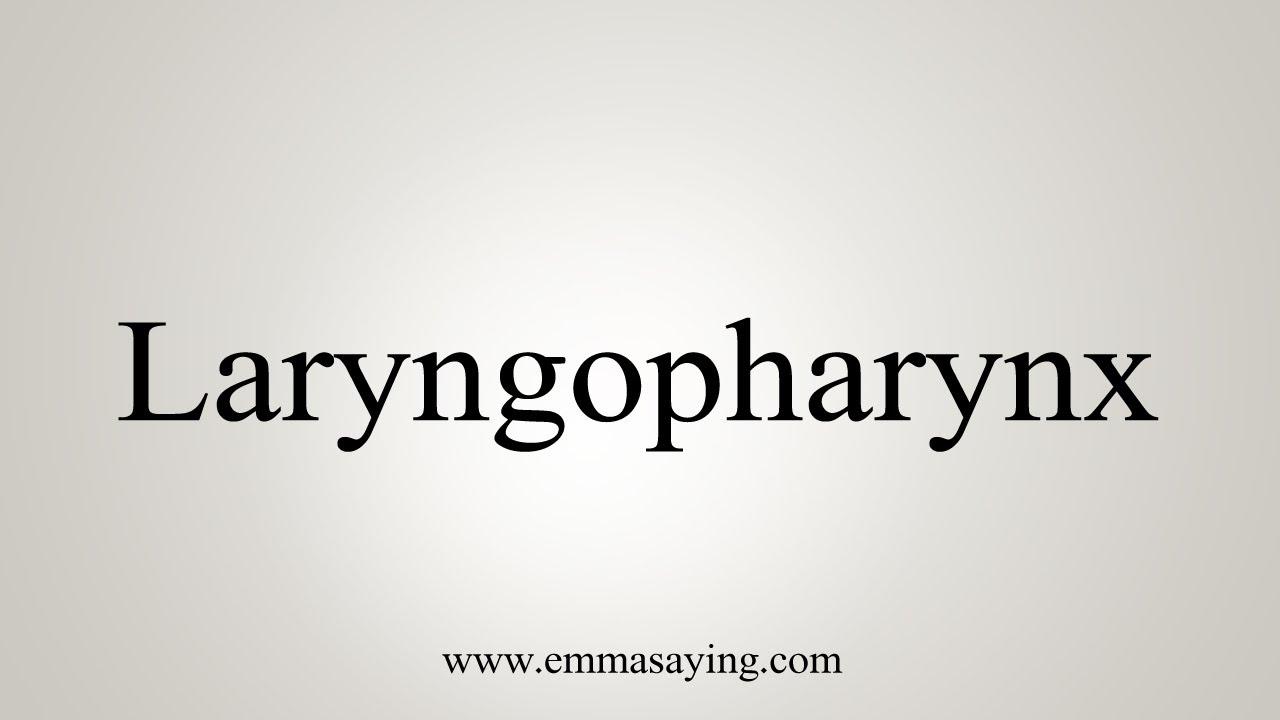 How To Pronounce Laryngopharynx Youtube